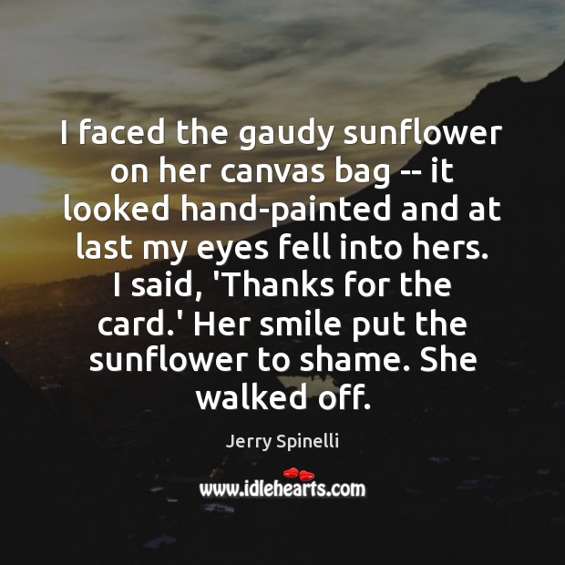 I faced the gaudy sunflower on her canvas bag — it looked Jerry Spinelli Picture Quote