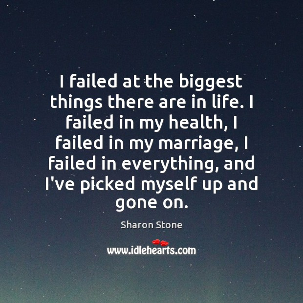 I failed at the biggest things there are in life. I failed Image