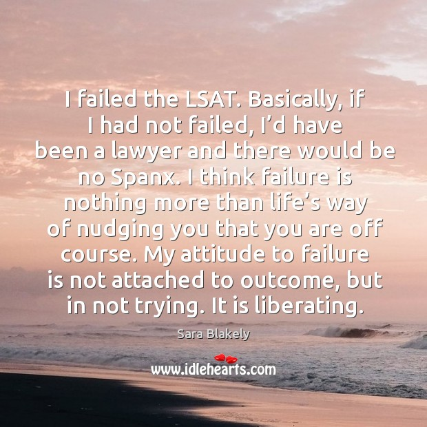 Image, I failed the lsat. Basically, if I had not failed, I'd have been a lawyer and there would be no spanx.