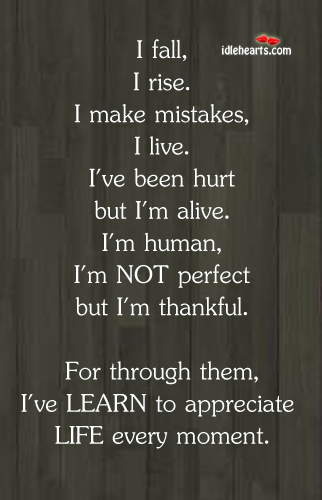I've Learned To Appreciate Life's Every Moment.