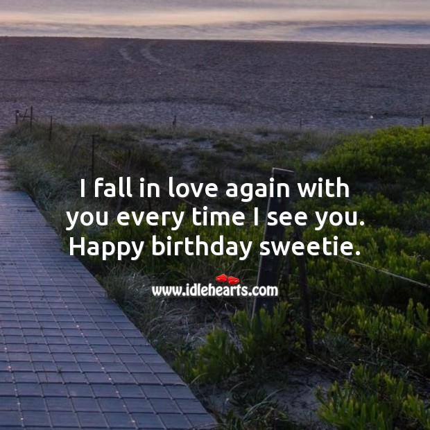 I fall in love again with you every time I see you. Happy birthday sweetie. With You Quotes Image