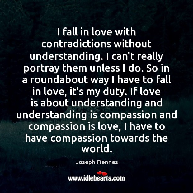 I fall in love with contradictions without understanding. I can't really portray Compassion Quotes Image