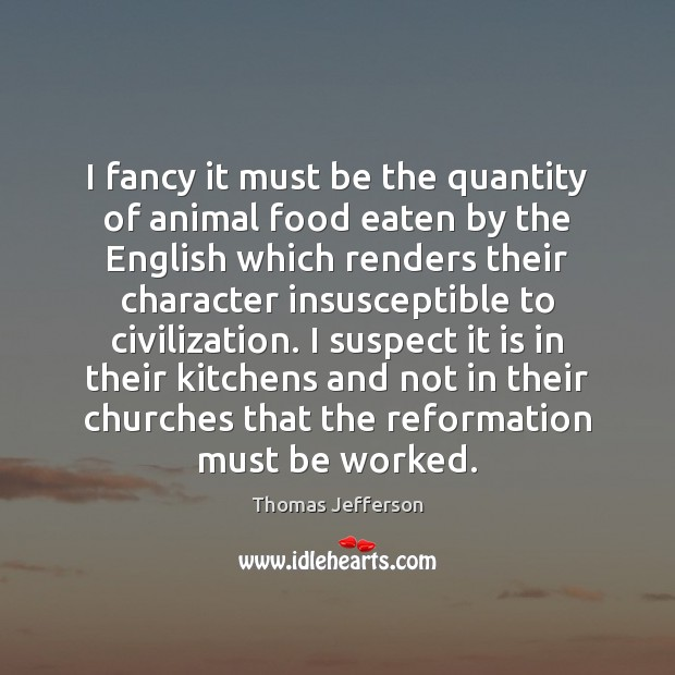 I fancy it must be the quantity of animal food eaten by Thomas Jefferson Picture Quote