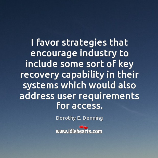 I favor strategies that encourage industry to include some sort of key recovery capability Image