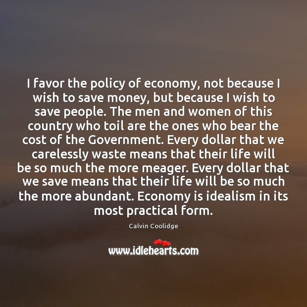I favor the policy of economy, not because I wish to save Calvin Coolidge Picture Quote
