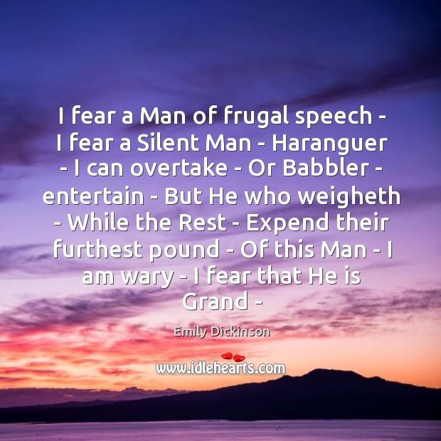 I fear a Man of frugal speech – I fear a Silent Image