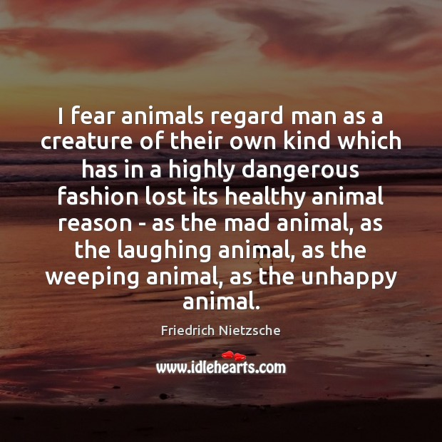 Image, I fear animals regard man as a creature of their own kind