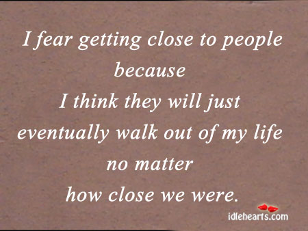 I fear getting close to people because I think they Image