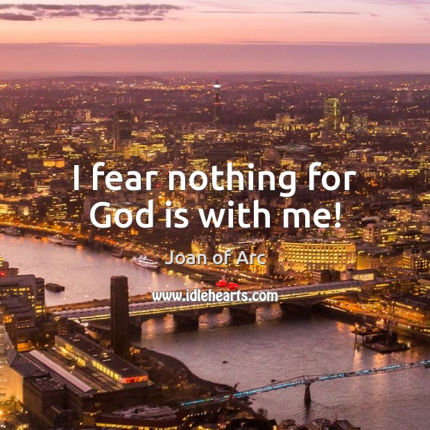 I fear nothing for God is with me! Image