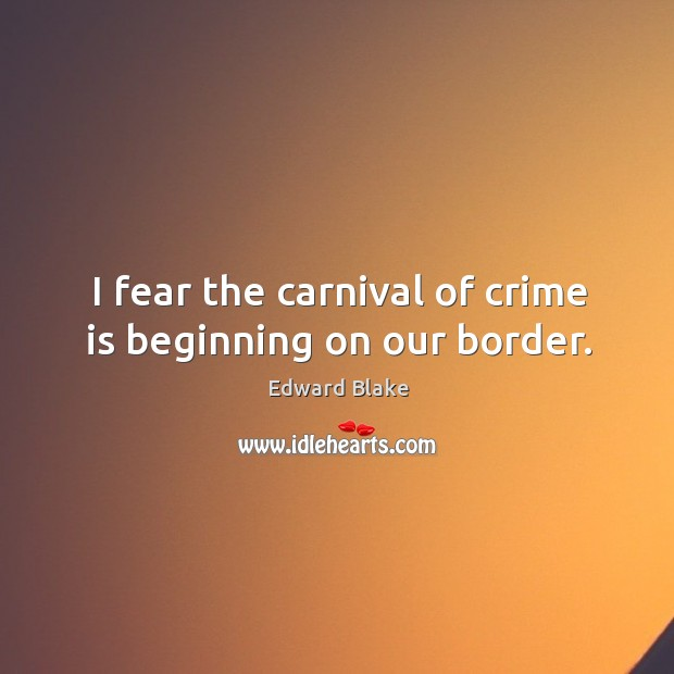 I fear the carnival of crime is beginning on our border. Image