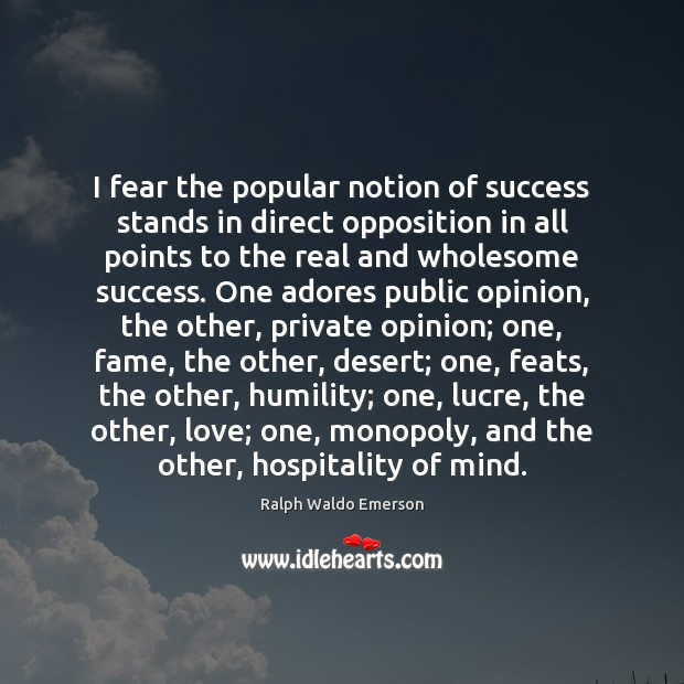 Image, I fear the popular notion of success stands in direct opposition in