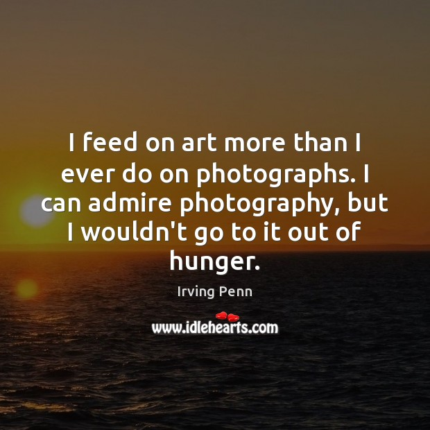 I feed on art more than I ever do on photographs. I Image