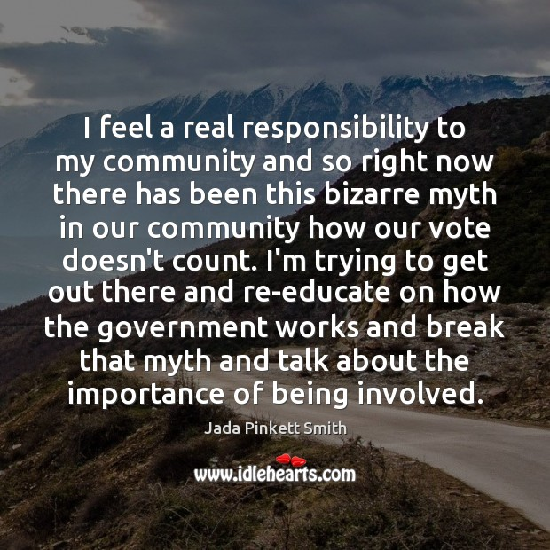 I feel a real responsibility to my community and so right now Jada Pinkett Smith Picture Quote