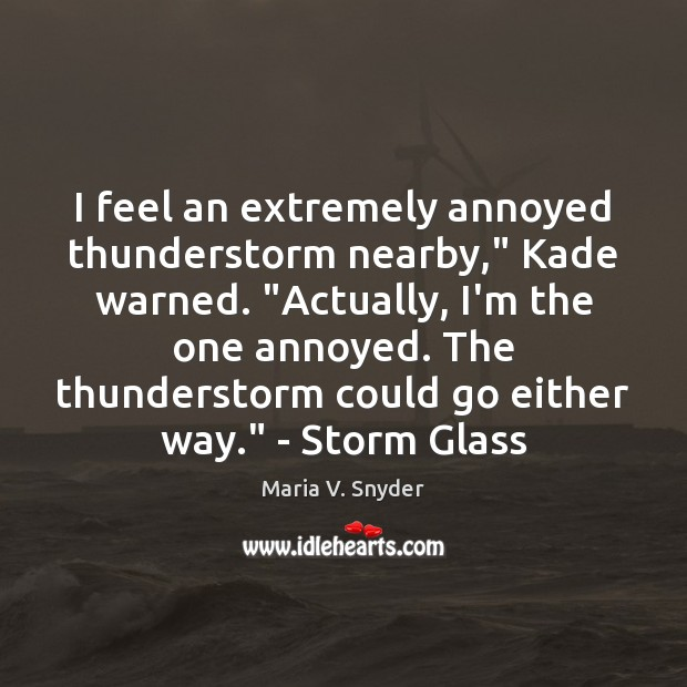 """I feel an extremely annoyed thunderstorm nearby,"""" Kade warned. """"Actually, I'm the Maria V. Snyder Picture Quote"""