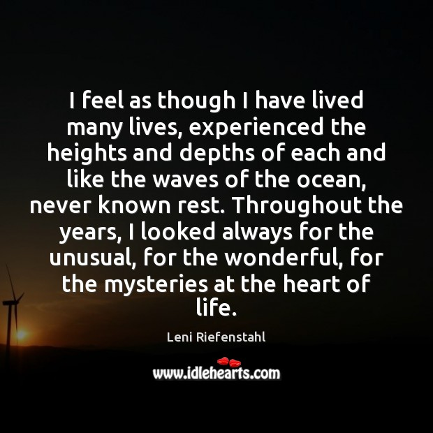 I feel as though I have lived many lives, experienced the heights Image