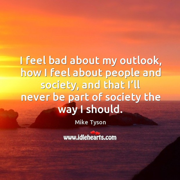 I feel bad about my outlook, how I feel about people and society Image