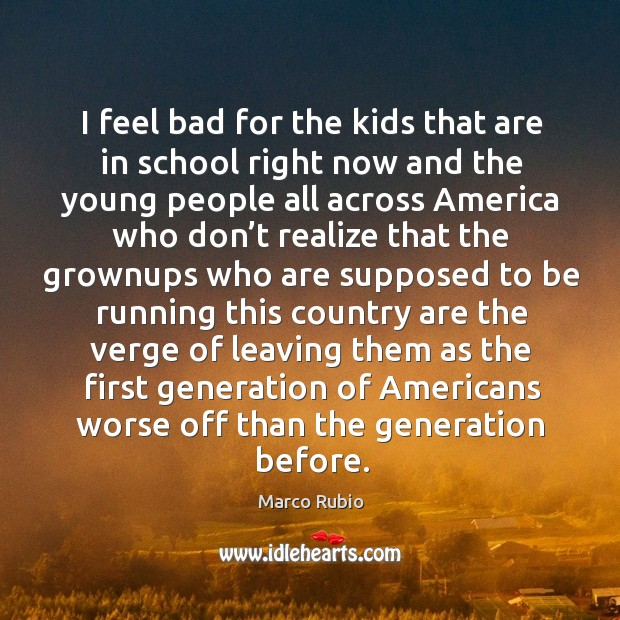 I feel bad for the kids that are in school right now and the young people all across america Image