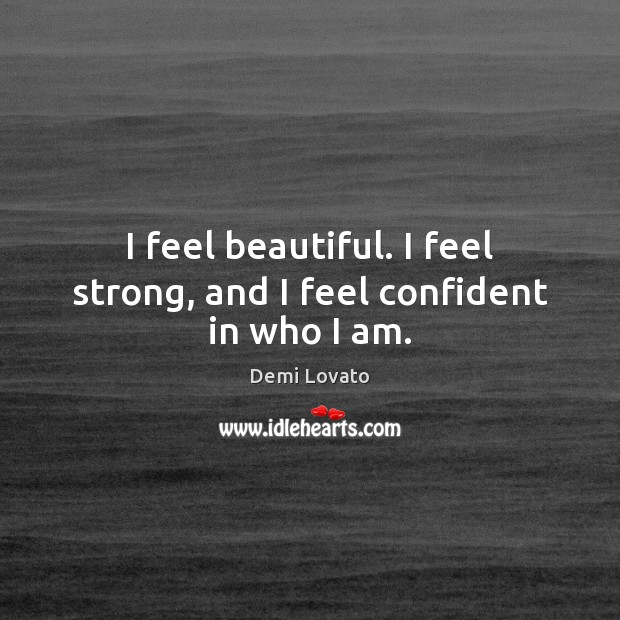 I feel beautiful. I feel strong, and I feel confident in who I am. Image