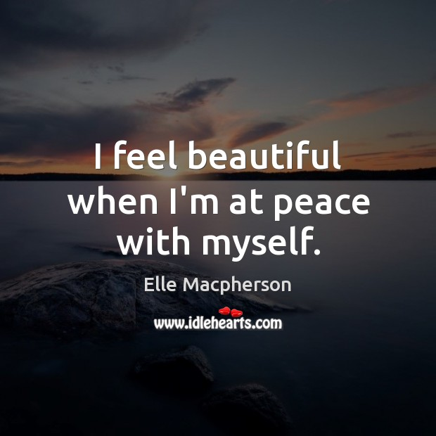 Image, I feel beautiful when I'm at peace with myself.