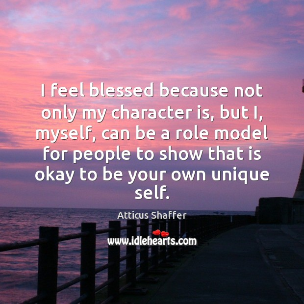 I feel blessed because not only my character is, but I, myself, Image