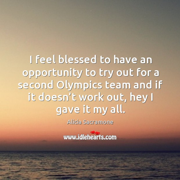 Image, I feel blessed to have an opportunity to try out for a second olympics team and