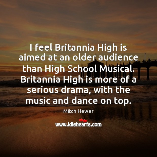 I feel Britannia High is aimed at an older audience than High Image