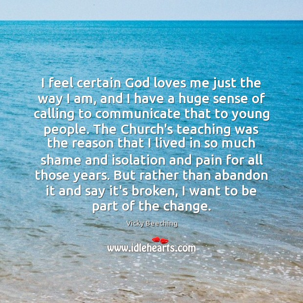 I feel certain God loves me just the way I am, and Vicky Beeching Picture Quote