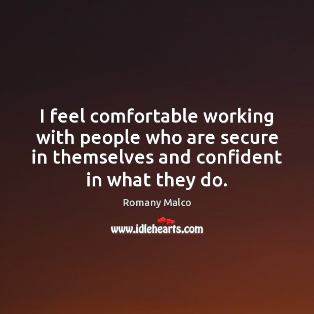 I feel comfortable working with people who are secure in themselves and Romany Malco Picture Quote
