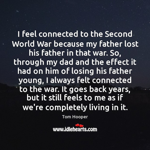 I feel connected to the Second World War because my father lost Image