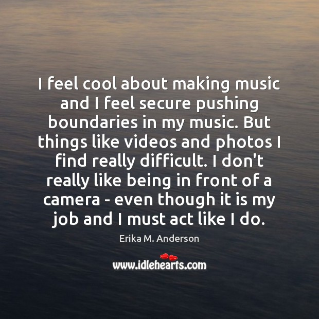 I feel cool about making music and I feel secure pushing boundaries Image