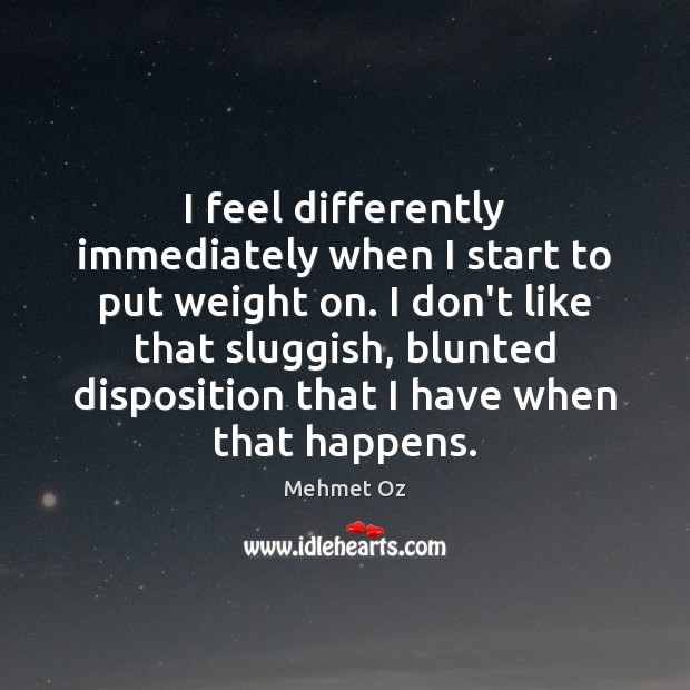 I feel differently immediately when I start to put weight on. I Image