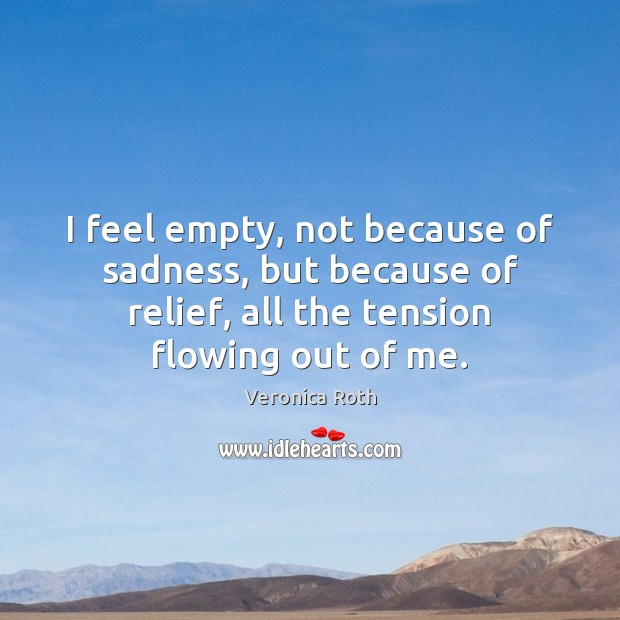 I feel empty, not because of sadness, but because of relief, all Image