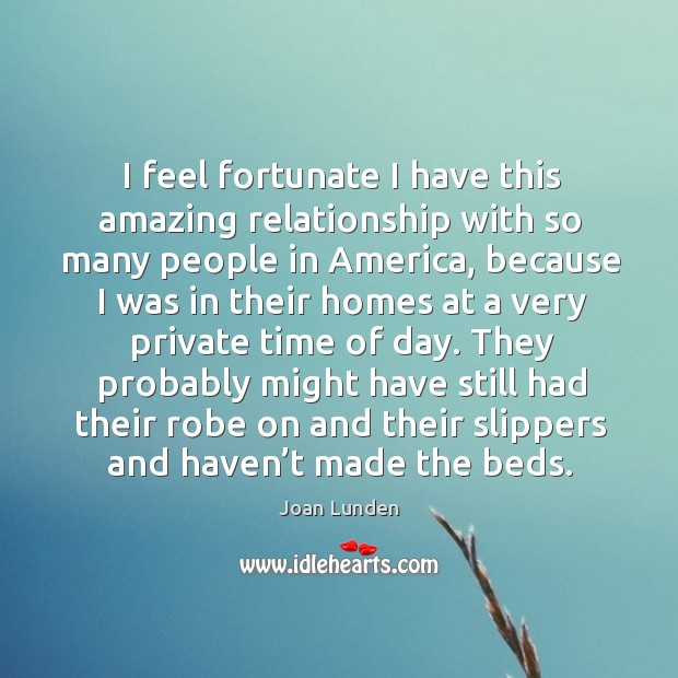 I feel fortunate I have this amazing relationship with so many people in america Joan Lunden Picture Quote