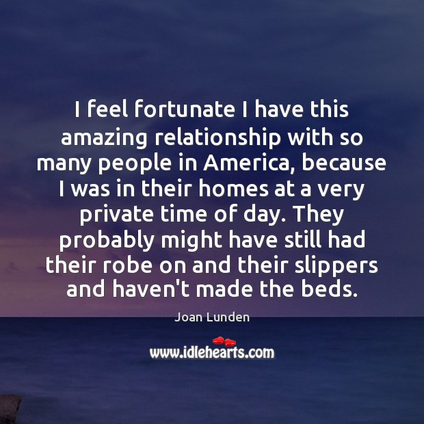 I feel fortunate I have this amazing relationship with so many people Joan Lunden Picture Quote