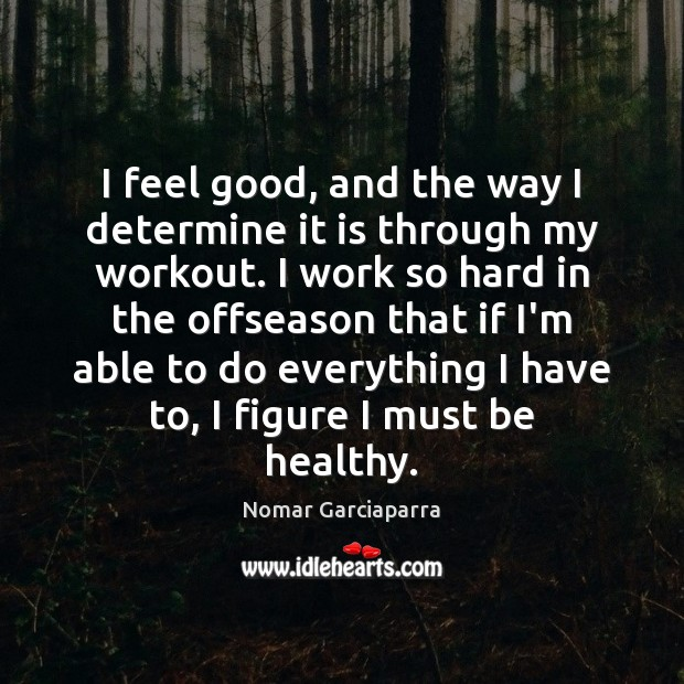 I feel good, and the way I determine it is through my Nomar Garciaparra Picture Quote