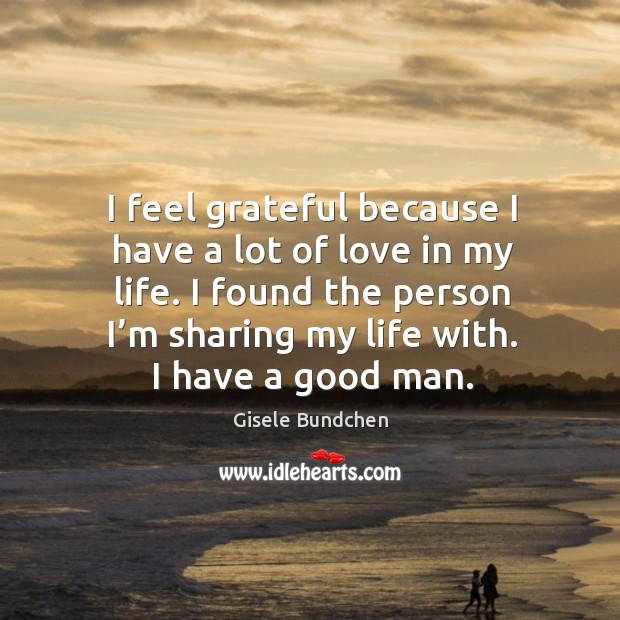 Image, I feel grateful because I have a lot of love in my life. I found the person I'm sharing my life with. I have a good man.
