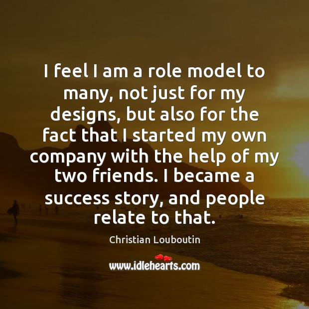 I feel I am a role model to many, not just for Christian Louboutin Picture Quote
