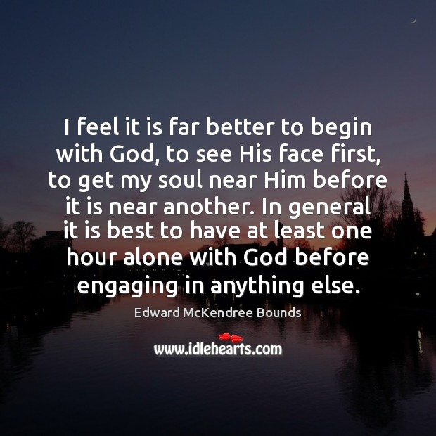 I feel it is far better to begin with God, to see Image