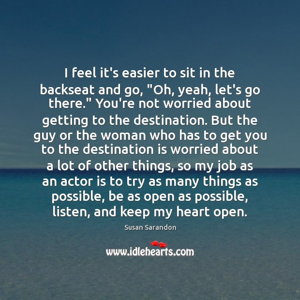 """I feel it's easier to sit in the backseat and go, """"Oh, Susan Sarandon Picture Quote"""