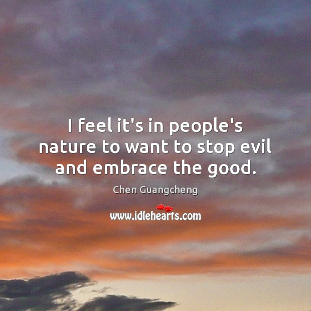I feel it's in people's nature to want to stop evil and embrace the good. Image