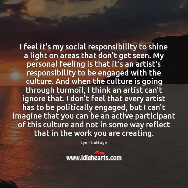 I feel it's my social responsibility to shine a light on areas Social Responsibility Quotes Image