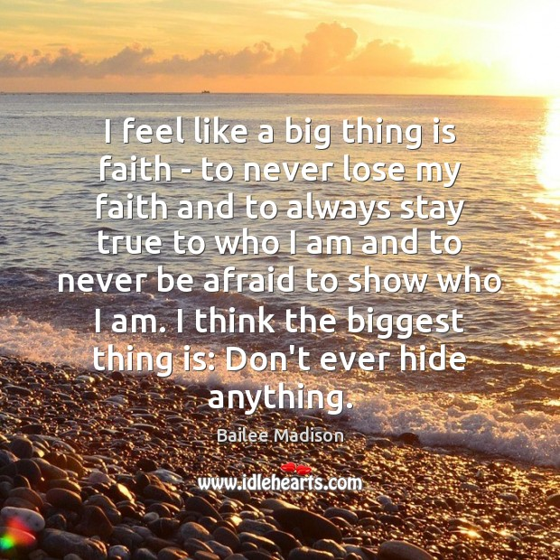 I feel like a big thing is faith – to never lose Never Be Afraid Quotes Image