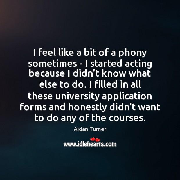 Image, I feel like a bit of a phony sometimes – I started