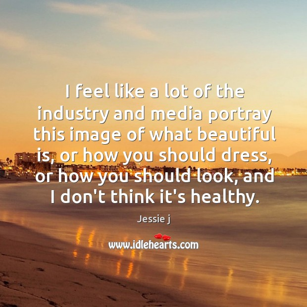 I feel like a lot of the industry and media portray this Image