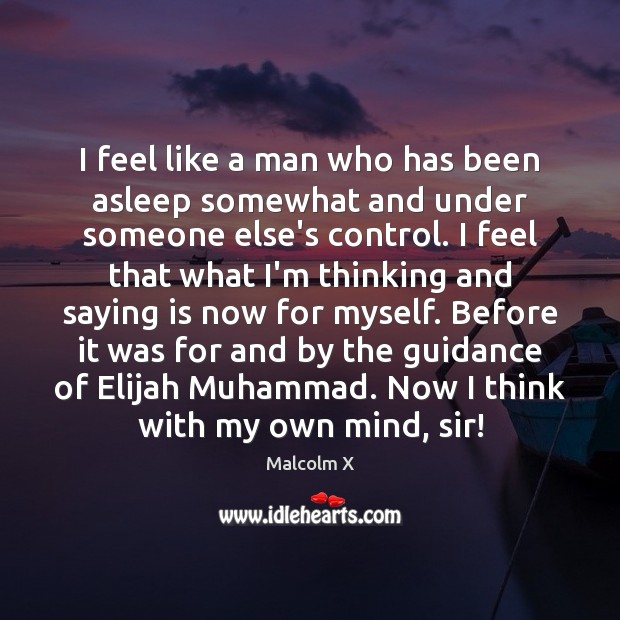 I feel like a man who has been asleep somewhat and under Malcolm X Picture Quote