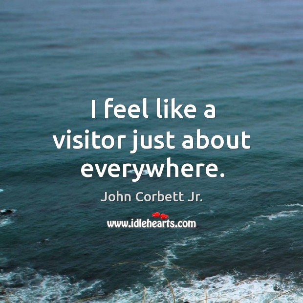 I feel like a visitor just about everywhere. Image