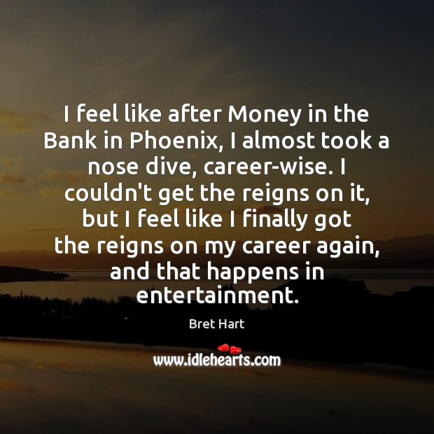 Image, I feel like after Money in the Bank in Phoenix, I almost