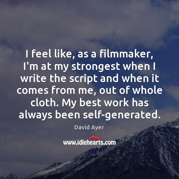 I feel like, as a filmmaker, I'm at my strongest when I Image