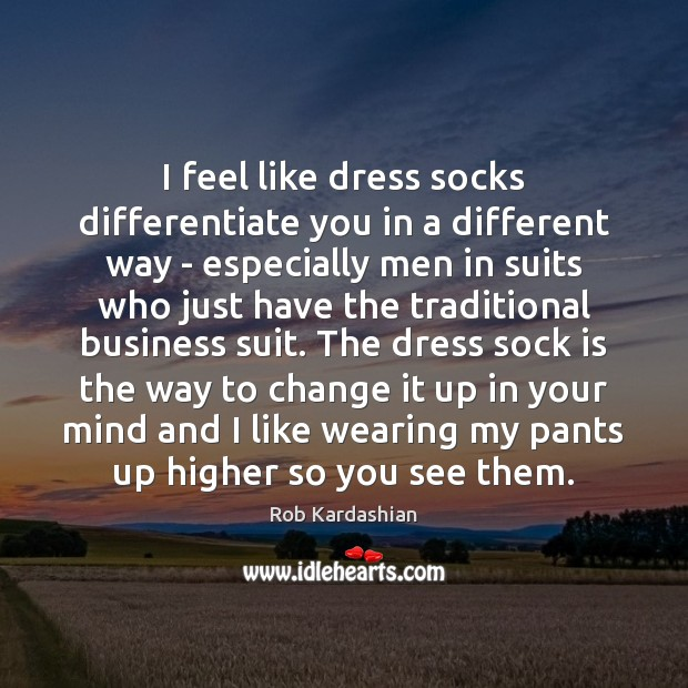 I feel like dress socks differentiate you in a different way – Rob Kardashian Picture Quote