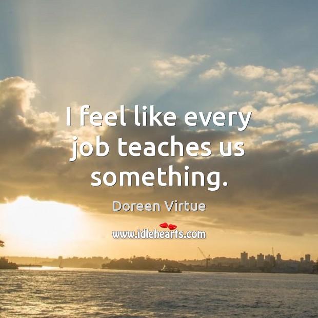 I feel like every job teaches us something. Image
